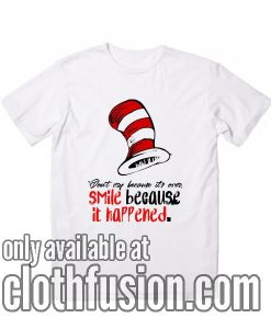 Smile Because It Happened Shirts