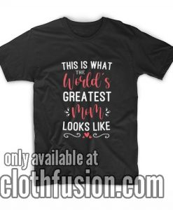 This Is What the World's Greatest Mom Looks Like T-Shirts