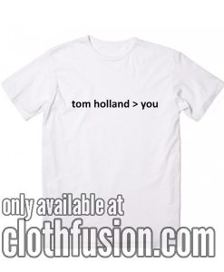Tom Holland is Better Than You T-Shirt