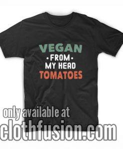 Vegan From My Head Tomatoes Funny Vegan T-Shirts