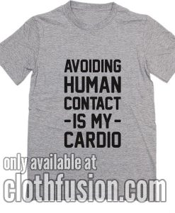 Avoiding Human Contact Is My Cardio T-Shirts