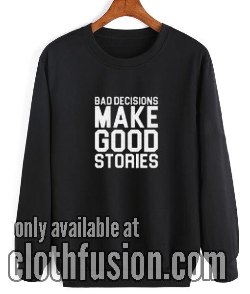 Bad Decisions Make Good Stories Sweatshirt