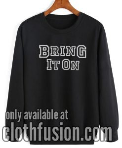 Bring it On Sweatshirt