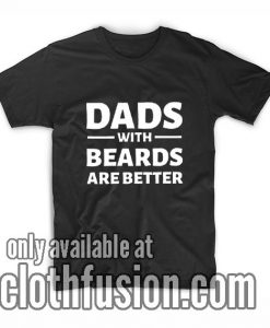 Dads With Beards Are Better T-Shirts