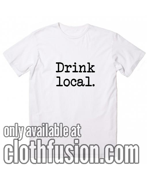 Drink local T-Shirts