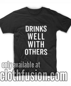 Drinks Well With Others Funny T-Shirts