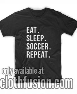 Eat Sleep Soccer Repeat T-Shirts