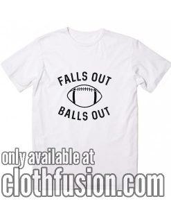 Falls Out Balls Out Football T-Shirts