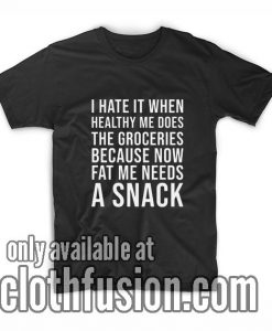 Fat Me Needs A Snack T-Shirts