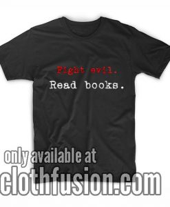 Fight Evil Read Books T-Shirts