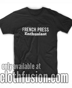 French Press Enthusiast T-Shirts