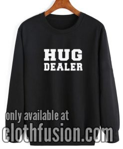 Hug Dealer Funny Sweatshirt
