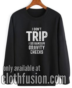 I Don't Trip I Do Random Gravity Checks Funny Sweatshirt