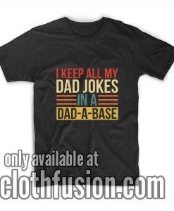I Keep All My Dad Jokes In A Dad A Base T-Shirts