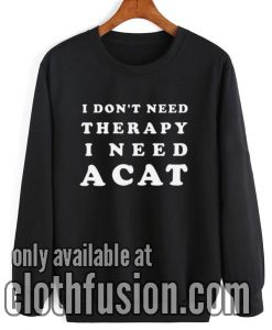 I Need A Cat Sweatshirt