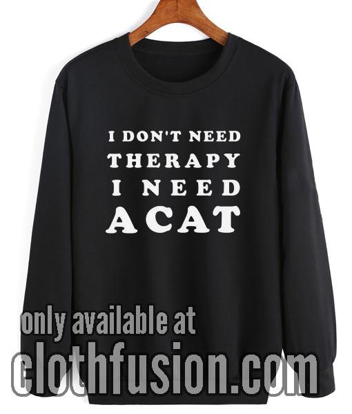 I Need A Cat Sweatshirt