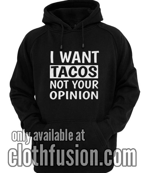 I Want Tacos Not Your Opinion Hoodies