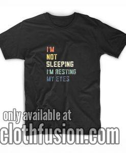 I'm Not Sleeping I'm Resting My Eyes T-Shirts