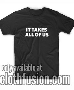 It Takes All Of Us T-Shirts
