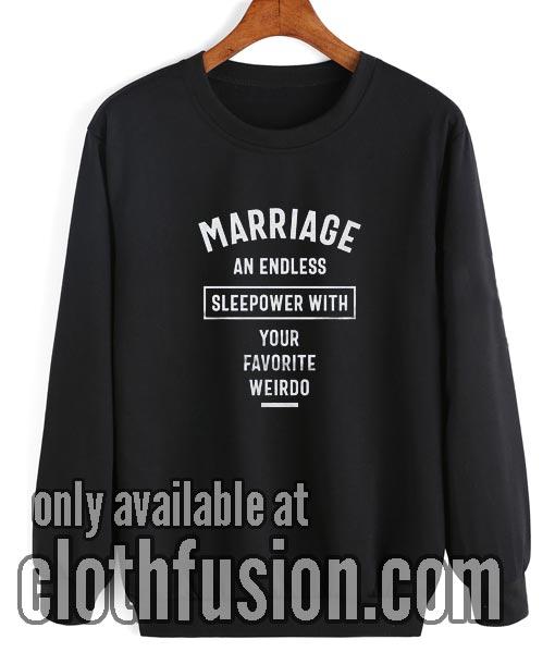 Marriage Endless Sleepover Funny Sweatshirt