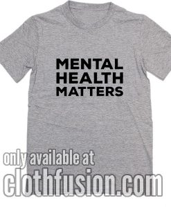 Mental Health Matters T-Shirts