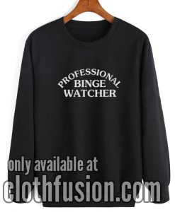 Professional Binge Watcher Sweatshirt