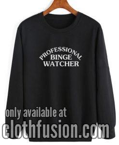 Professional Binge Watcher Sweatshirt