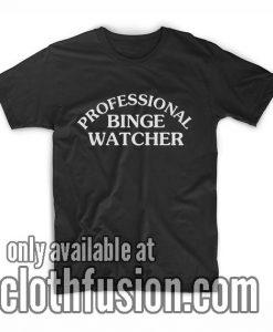Professional Binge Watcher T-Shirts