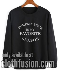 Pumpkin Spice Is My Favorite Season Sweatshirt