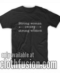 Strong Woman Raising Strong Women T-Shirts