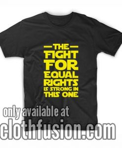 The Fight For Equal Rights Is Strong In This One T-Shirts