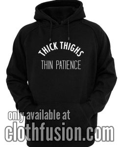 Thick Thighs Thin Patience Hoodies
