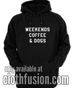 Weekends Coffee & Dogs Hoodies