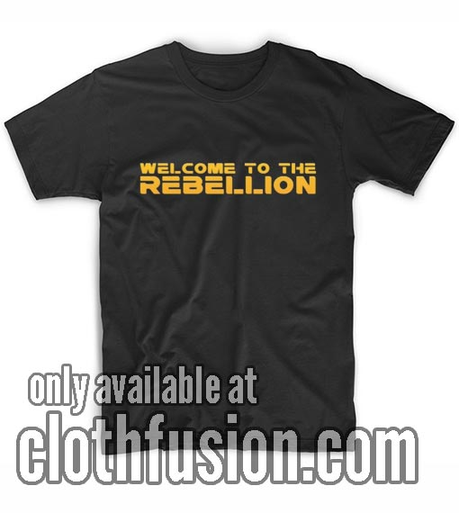 Welcome To The Rebellion T-Shirts