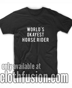 World's Okayest Horse Rider T-Shirts