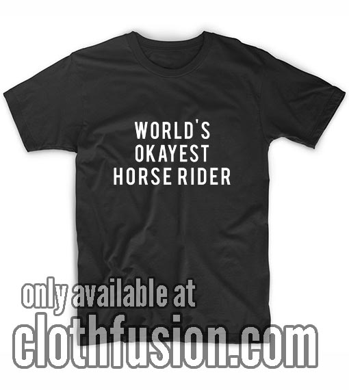 World's Okayest Horse Rider T-Shirts
