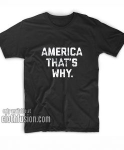 America That's Why Funny 4th of July T-Shirts