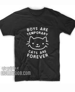 Boys Are Temporary Cats Are Forever T-Shirts