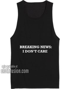 Breaking News I Don't Care Tank top