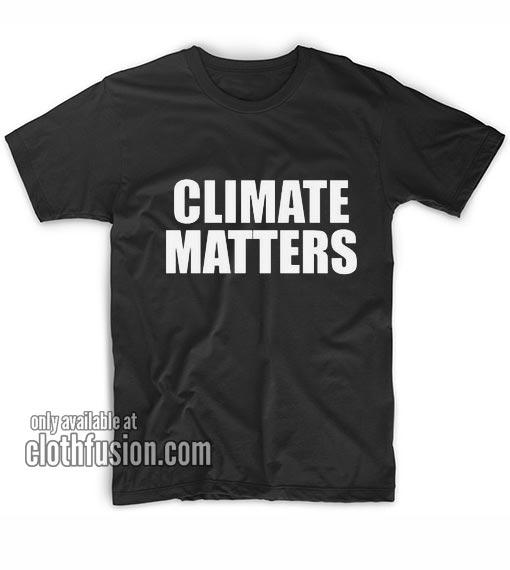 Climate matters T-Shirts