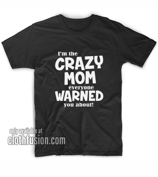 Crazy mom everyone warned about T-Shirts