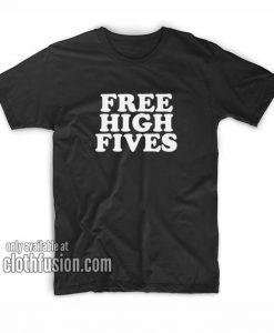 Free High Fives T-Shirts