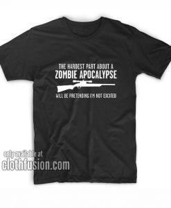 Hardest Part About Zombie Apocalypse Zombie T-Shirts