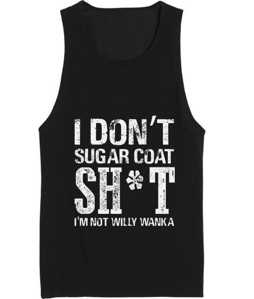 I Don't Sugar Coat Shit Tank top
