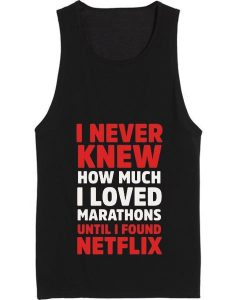 I Never Knew How Much I Loved Marathons Until Netflix Tank top