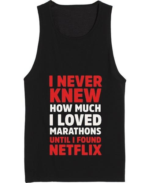 I Never Knew How Much I Loved Marathons Until Netflix Tank top