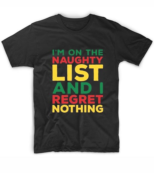 I'm On The Naughty List And I Regret Nothing T-Shirts