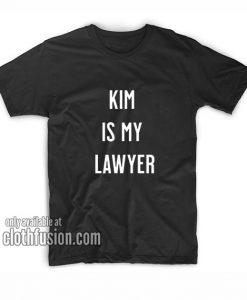 Kim is my lawyer T-Shirts