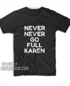 Never Go Full Karen T-Shirts