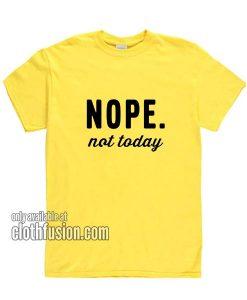 Nope Not Today Funny T-Shirts